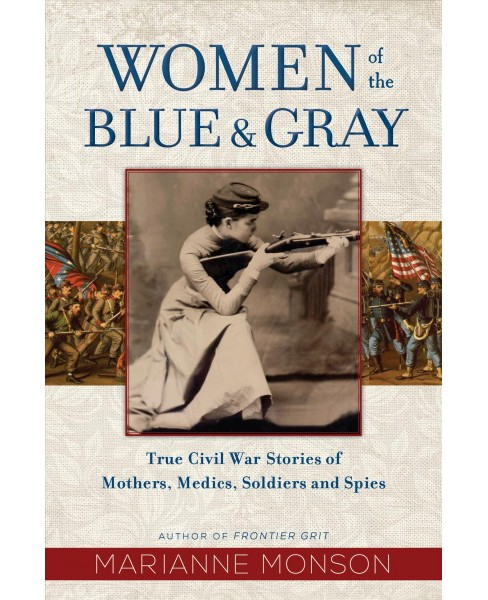 Women of the Blue & Gray : True Civil War Stories of Mothers, Medics, Soldiers, and Spies -  (Hardcover) - image 1 of 1
