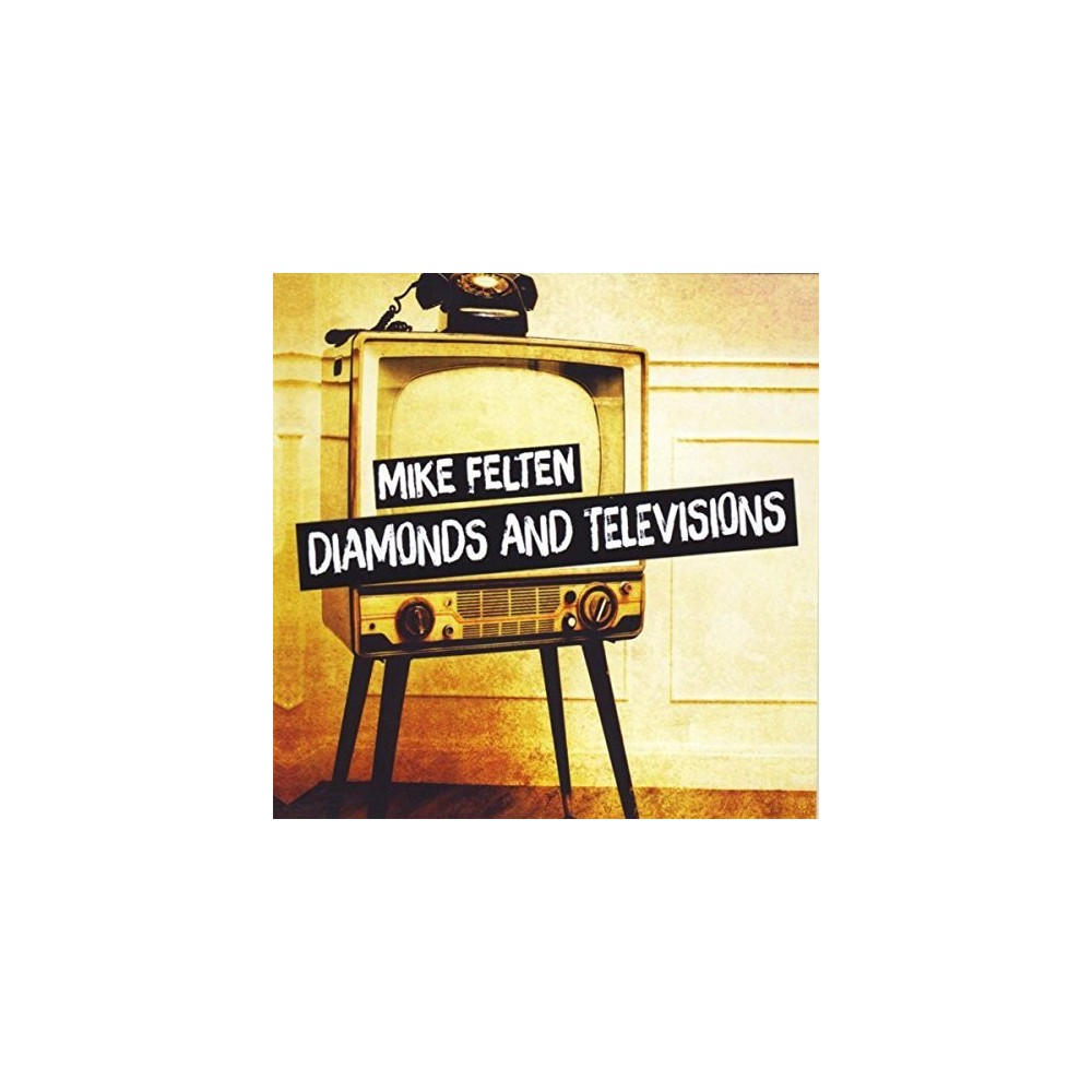 Mike Felten - Diamonds & Televisions (CD) Mike Felten - Diamonds & Televisions (CD)