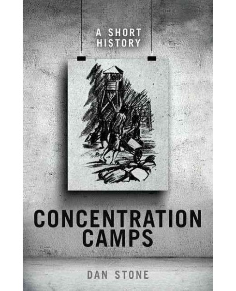 Concentration Camps : A Short History (Hardcover) (Dan Stone) - image 1 of 1