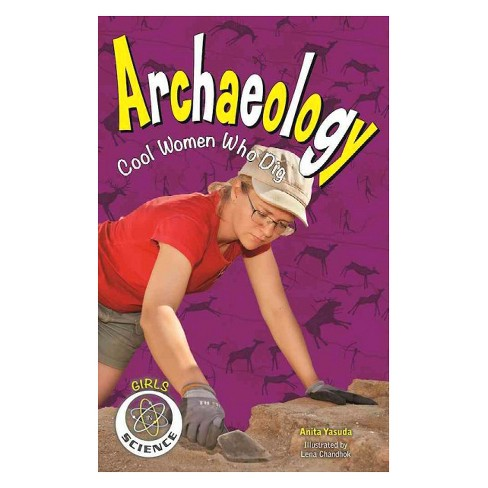 Archaeology : Cool Women Who Dig (Paperback) (Anita Yasuda) - image 1 of 1