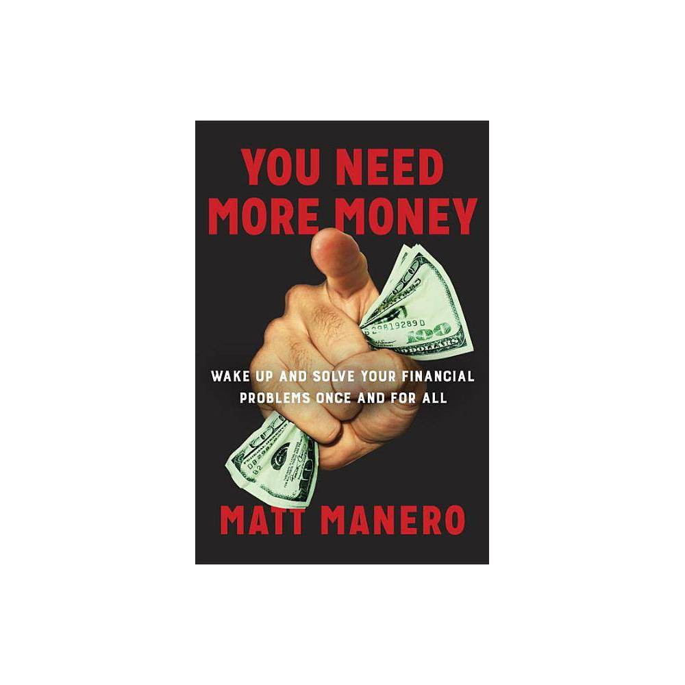 You Need More Money By Matt Manero Hardcover