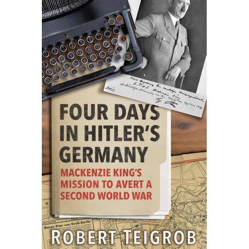 Four Days in Hitler's Germany - by  Robert Teigrob (Hardcover) - image 1 of 1
