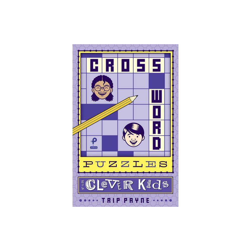 Crossword Puzzles For Clever Kids Volume 1 Puzzlewright Junior Crosswords By Trip Payne Paperback