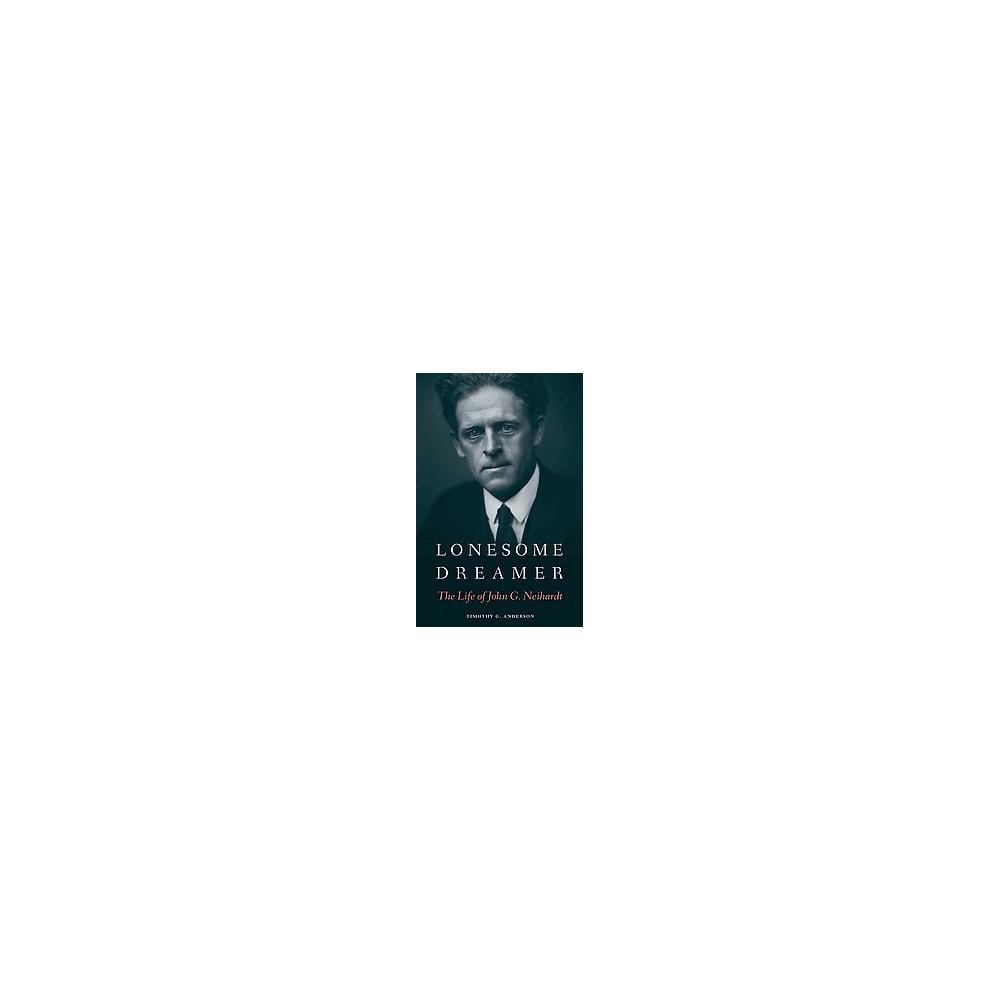 Lonesome Dreamer : The Life of John G. Neihardt (Hardcover) (Timothy G. Anderson)