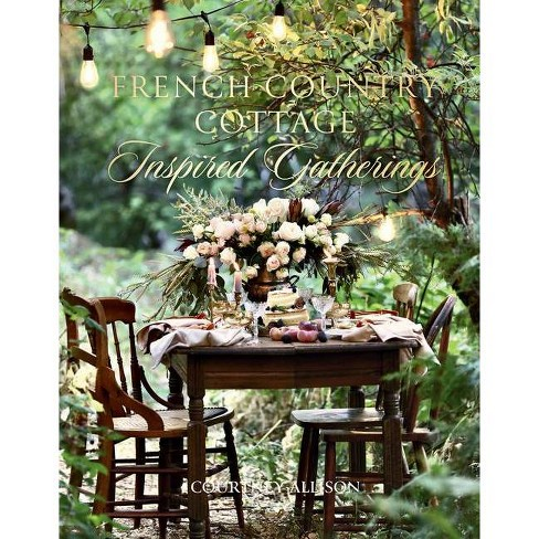 French Country Cottage Inspired Gatheri - by  Courtney Allison (Hardcover) - image 1 of 1