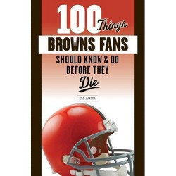 100 Things Browns Fans Should Know & Do Before They Die - (100 Things...Fans Should Know) (Paperback)