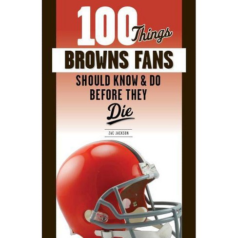 100 Things Browns Fans Should Know & Do Before They Die - (100 Things...Fans Should Know) (Paperback) - image 1 of 1
