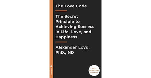 Love Code : The Secret Principle to Achieving Success in Life, Love, and Happiness (Reprint) (Paperback) - image 1 of 1