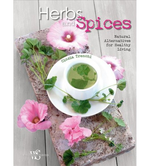 Herbs and Spices : Natural Alternatives for Healthy Living -  by Cinzia Trenchi (Hardcover) - image 1 of 1