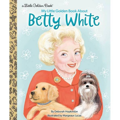 My Little Golden Book about Betty White - by  Deborah Hopkinson (Hardcover) - image 1 of 1