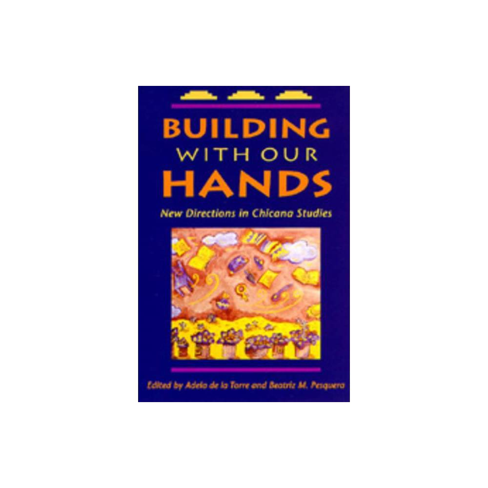 ISBN 9780520070905 product image for Building with Our Hands - by Adela de la Torre & Beatriz M Pesquera (Paperback) | upcitemdb.com