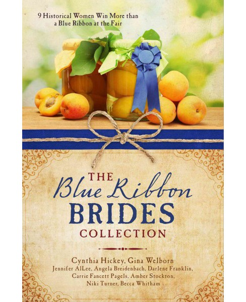 Blue Ribbon Brides Collection : 9 Historical Women Win More Than a Blue Ribbon at the Fair (Paperback) - image 1 of 1