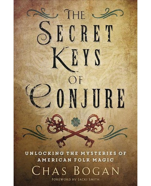 Secret Keys of Conjure : Unlocking the Mysteries of American Folk Magic (Paperback) (Chas Bogan) - image 1 of 1