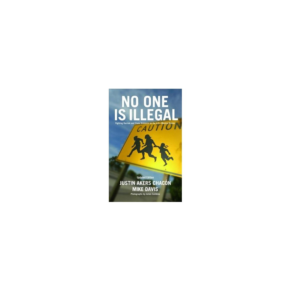 No One Is Illegal : Fighting Racism and State Violence on the U.S.-Mexico Border - Updated (Paperback)