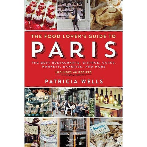 The Food Lover's Guide to Paris - 5 Edition by  Patricia Wells (Paperback) - image 1 of 1