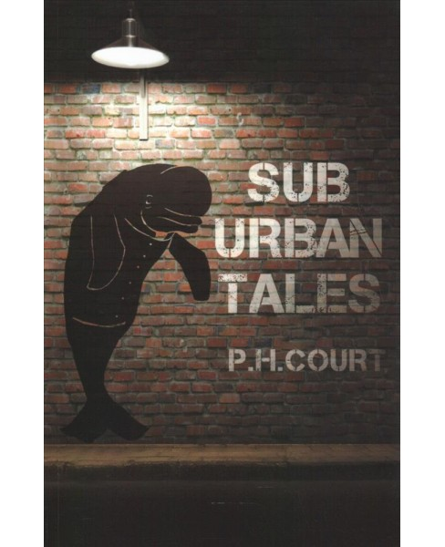 Sub Urban Tales -  by P. H. Court (Paperback) - image 1 of 1