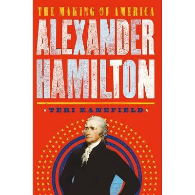 Alexander Hamilton - (Making of America) by  Teri Kanefield (Hardcover)