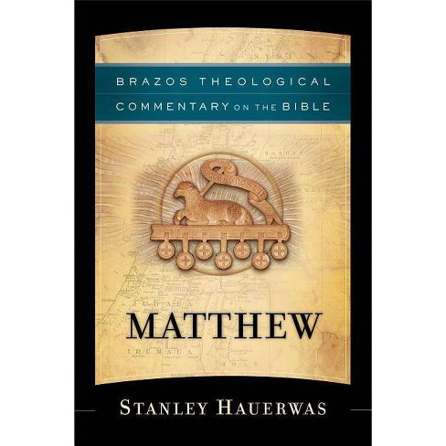 Matthew - (Brazos Theological Commentary on the Bible) by  Stanley Hauerwas (Paperback) - image 1 of 1