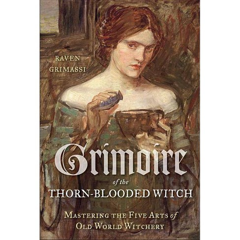 Grimoire Of The Thorn-Blooded Witch - By Raven Grimassi