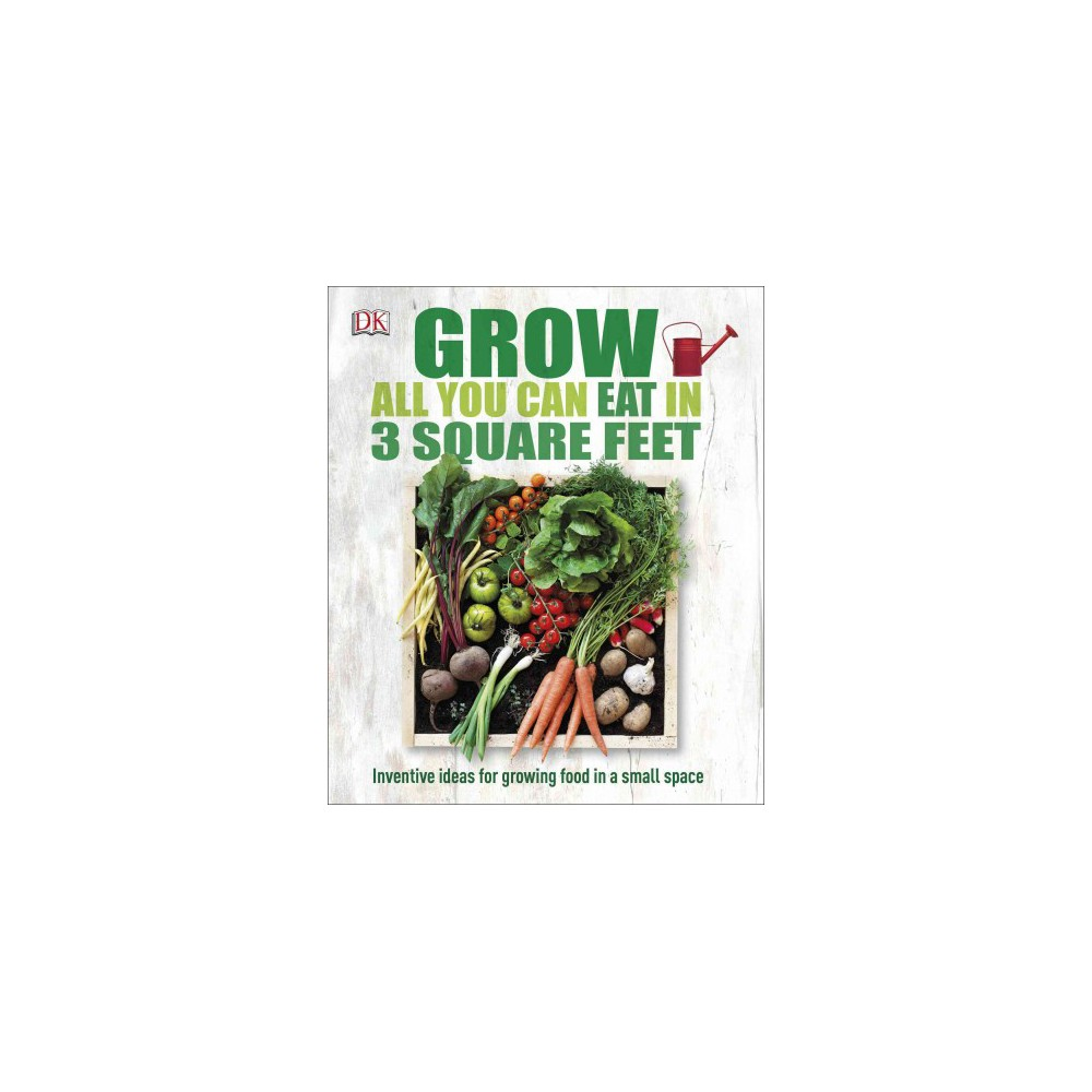 Grow All You Can Eat in 3 Square Feet - (Paperback)