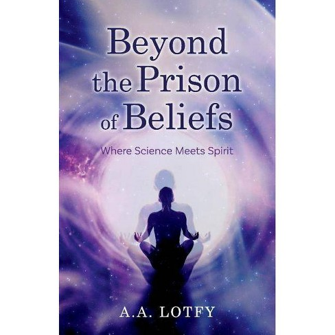 Beyond the Prison of Beliefs - by  A a Lotfy (Paperback) - image 1 of 1