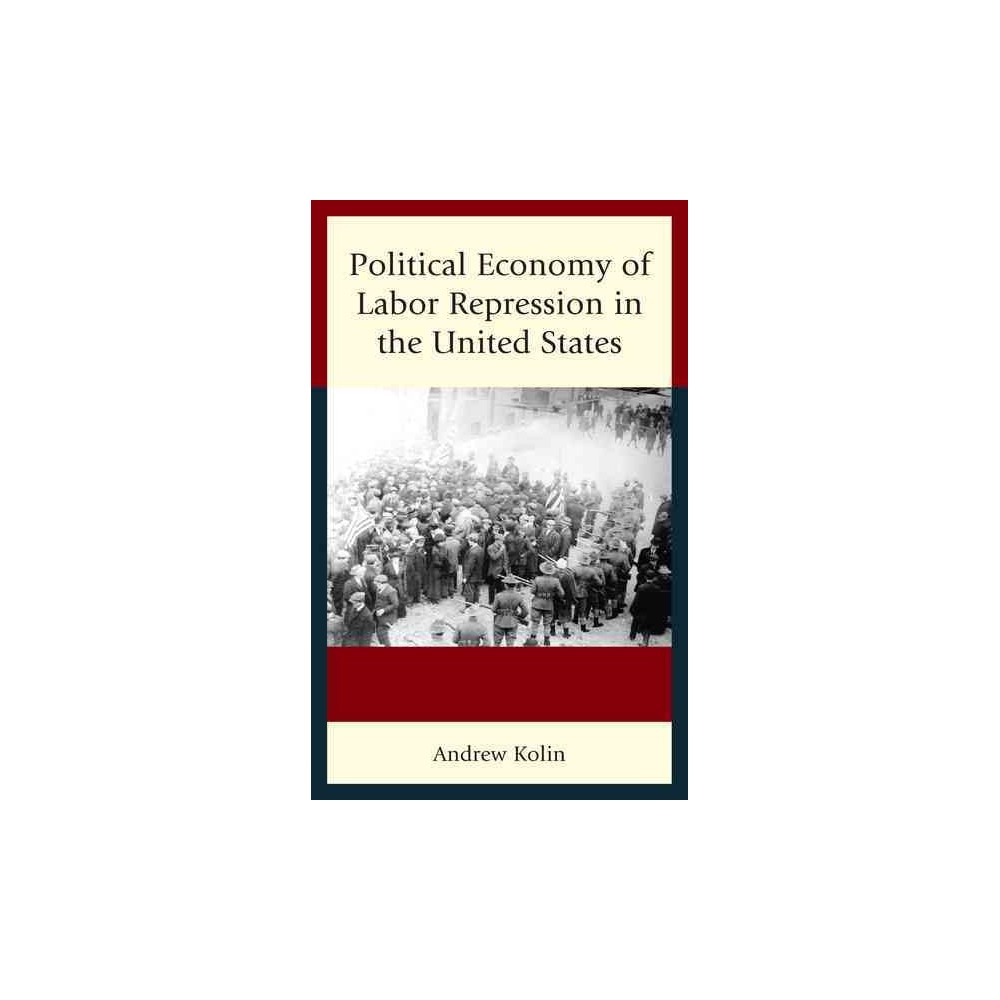 Political Economy of Labor Repression in the United States (Hardcover) (Andrew Kolin)