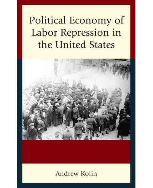 Political Economy of Labor Repression in the United States (Hardcover) (Andrew Kolin) - image 1 of 1