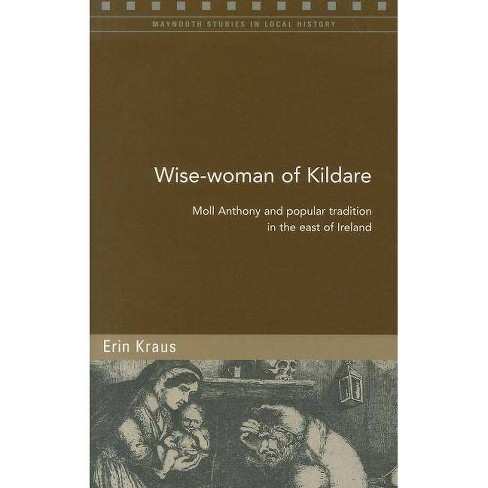 Wise-Woman of Kildare - (Maynooth Studies in Local History (Numbered)) by  Erin Kraus (Paperback) - image 1 of 1