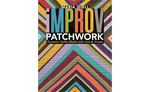 Improv Patchwork : Dynamic Quilts Made With Line & Shape (Paperback) (Maria Shell) - image 1 of 1