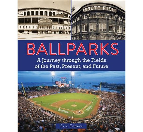 Ballparks : A Journey Through the Fields of the Past, Present, and Future -  by Eric Enders (Hardcover) - image 1 of 1