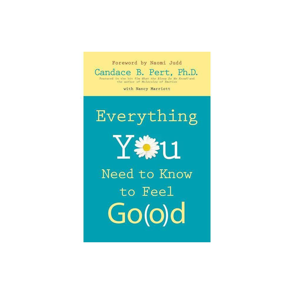 Everything You Need To Know To Feel Go O D By Ph D Candace B Pert Paperback