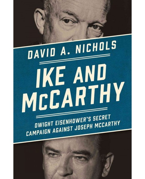 Ike and McCarthy : Dwight Eisenhower's Secret Campaign Against Joseph McCarthy (Hardcover) (David A. - image 1 of 1