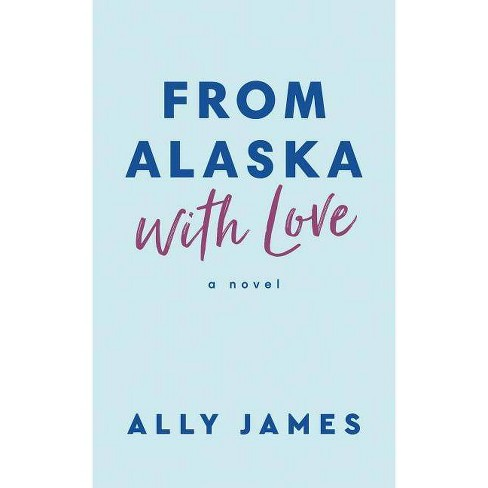 From Alaska with Love - by  Ally James (Paperback) - image 1 of 1