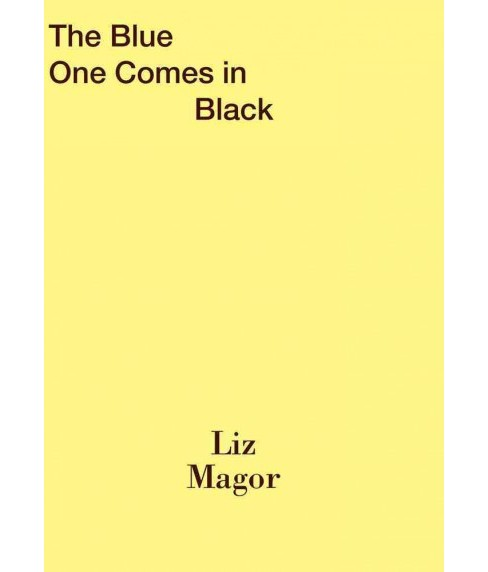 Liz Magor : The Blue One Comes in Black (Paperback) - image 1 of 1