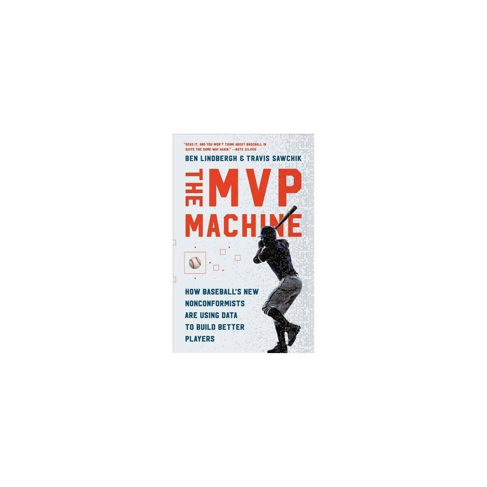 Mvp Machine : How Baseball's New Nonconformists Are Using Data to Build Better Players - Unabridged