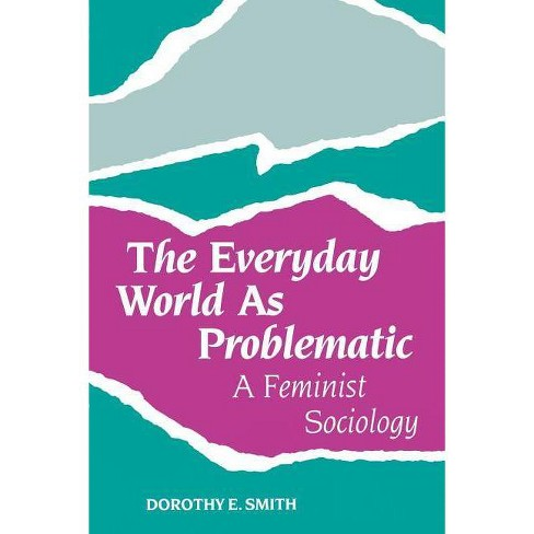 The Everyday World as Problematic - (New England Feminist Theory) by  Dorothy E Smith (Paperback) - image 1 of 1