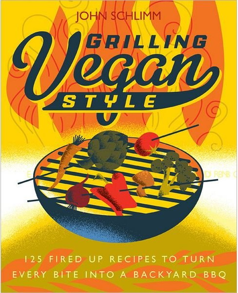Grilling Vegan Style : 125 Fired-Up Recipes to Turn Every Bite Into a Backyard BBQ (Paperback) (John - image 1 of 1