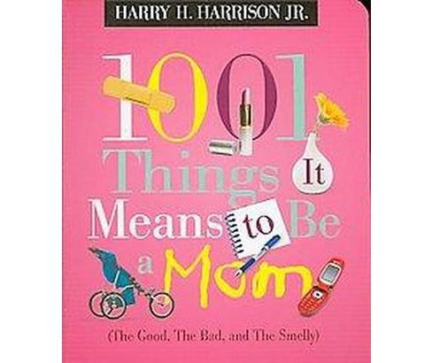 1001 Things It Means to Be a Mom (Paperback) by Harry H. Jr. Harrison - image 1 of 1