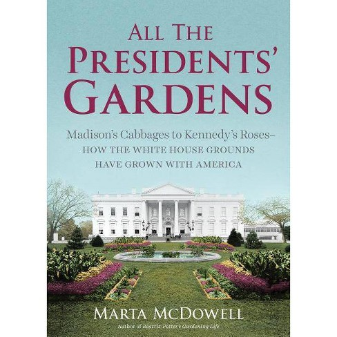 All the Presidents' Gardens - by  Marta McDowell (Hardcover) - image 1 of 1