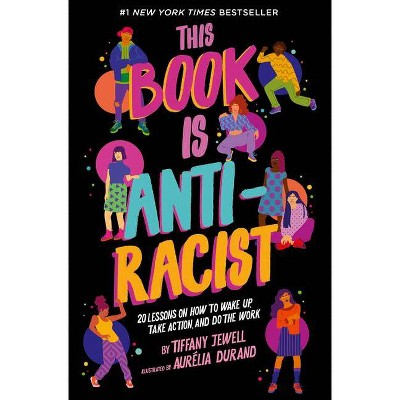 This Book Is Anti-Racist - by Tiffany Jewell (Paperback)