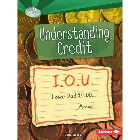 Understanding Credit - (Searchlight Books (TM) -- How Do We Use Money?) by  Carla Mooney (Paperback) - image 1 of 1