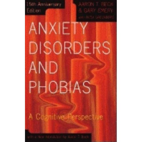 Anxiety Disorders and Phobias - 15 Edition by  Aaron Beck & Gary Emery (Paperback) - image 1 of 1