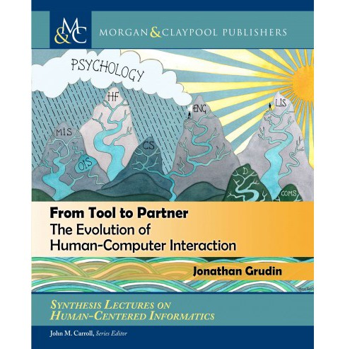 From Tool to Partner : The Evolution of Human-Computer Interaction (Paperback) (Jonathan Grudin) - image 1 of 1