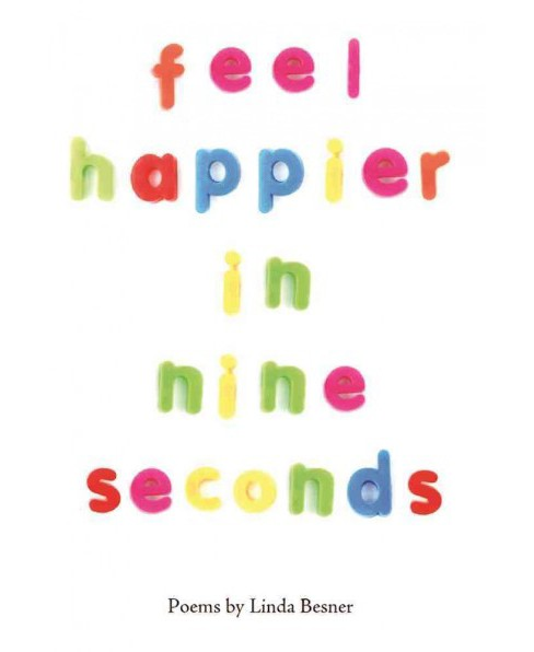 Feel Happier in Nine Seconds (Paperback) (Linda Besner) - image 1 of 1