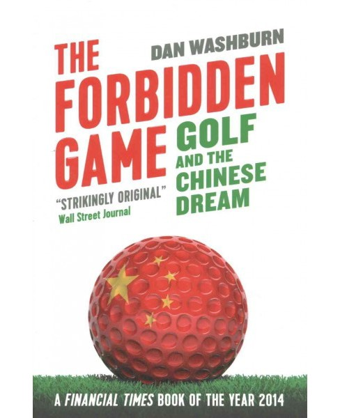 Forbidden Game : Golf and the Chinese Dream (Revised) (Paperback) (Dan Washburn) - image 1 of 1