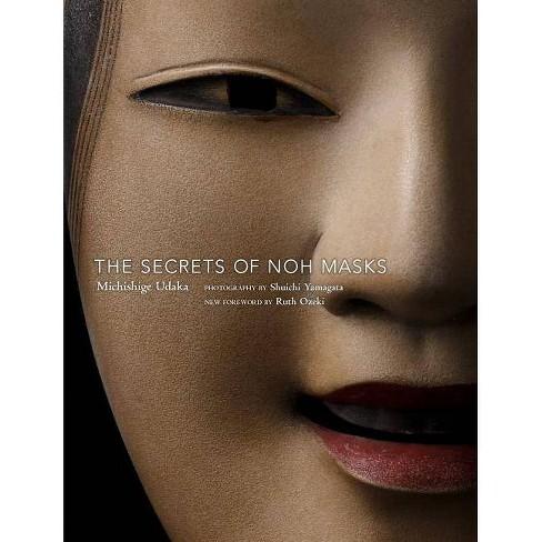 The Secrets of Noh Masks - by  Michishige Udaka (Paperback) - image 1 of 1
