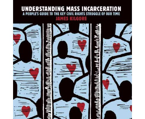 Understanding Mass Incarceration : A People's Guide to the Key Civil Rights Struggle of Our Time - image 1 of 1