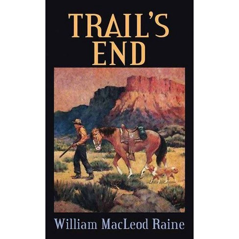Trail's End - by  William MacLeod Raine (Hardcover) - image 1 of 1