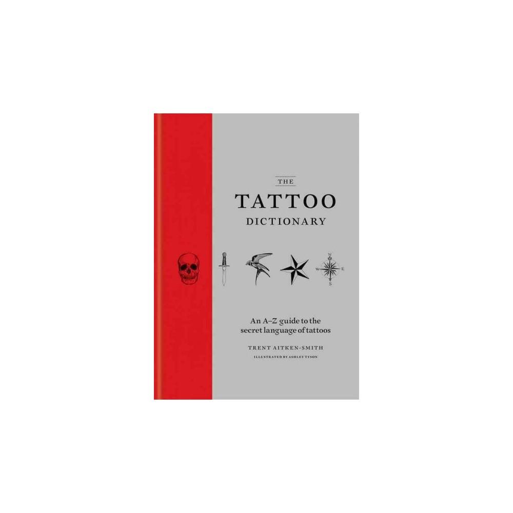 Tattoo Dictionary - by Trent Aitken Smith & Ashley Tyson (Hardcover)