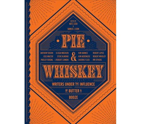 Pie & Whiskey : Writers Under the Influence of Butter & Booze -  (Hardcover) - image 1 of 1